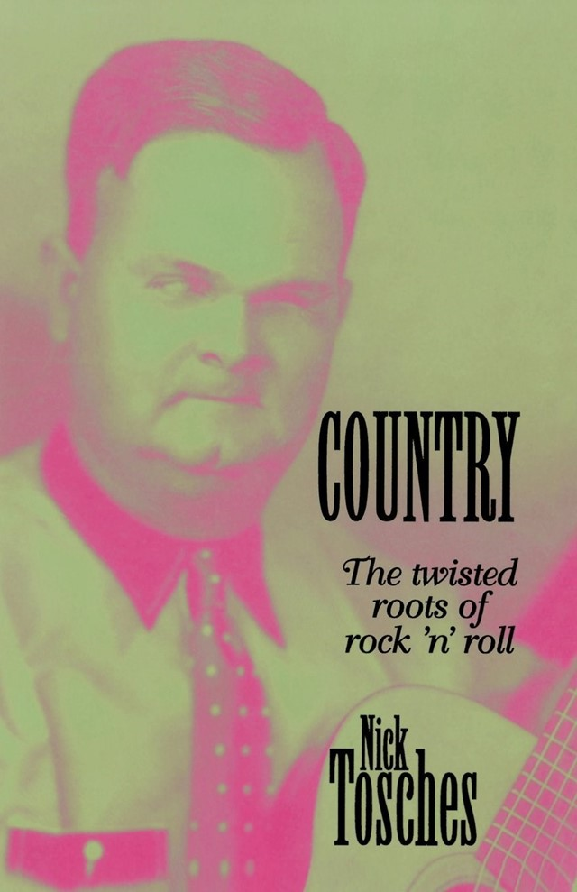 COUNTRY THE TWISTED ROOTS OF ROCK AND ROLL BY NICK